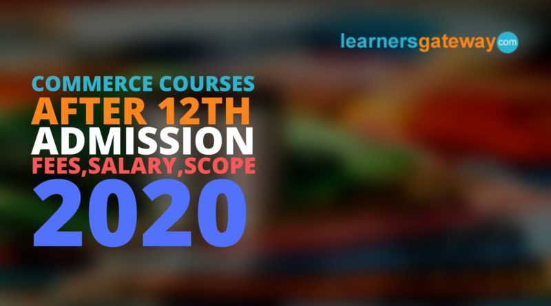Commerce Courses after 12th [Complete List], 2020, Admission, Fees, Salary, Scope